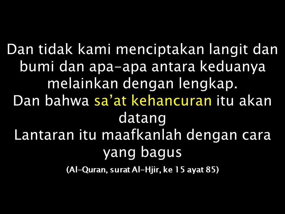 (Al-Quran, surat Al-Hjir, ke 15 ayat 85)
