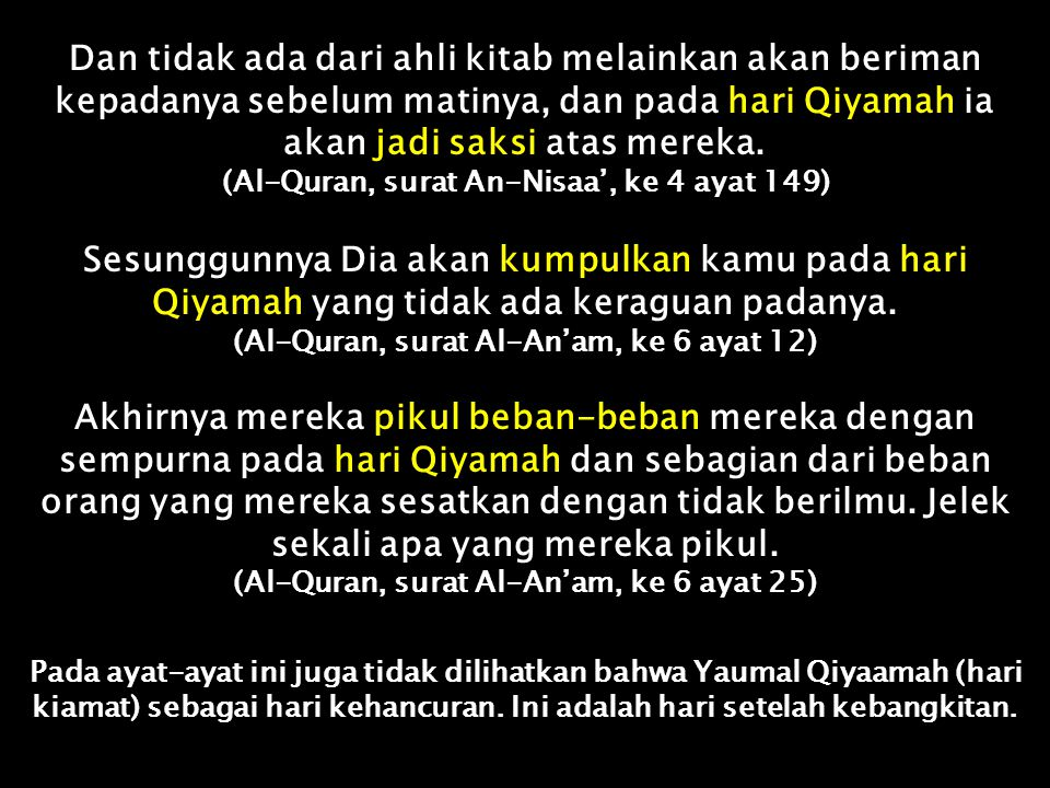 Dan tidak ada dari ahli kitab melainkan akan beriman kepadanya sebelum matinya, dan pada hari Qiyamah ia akan jadi saksi atas mereka.