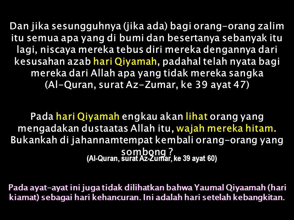(Al-Quran, surat Az-Zumar, ke 39 ayat 47)