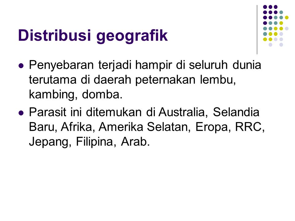 Distribusi geografik Penyebaran terjadi hampir di seluruh dunia terutama di daerah peternakan lembu, kambing, domba.