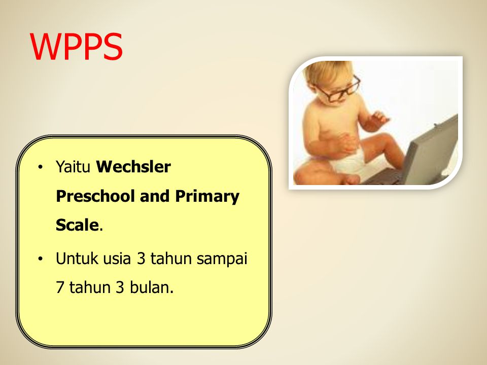 WPPS Yaitu Wechsler Preschool and Primary Scale.