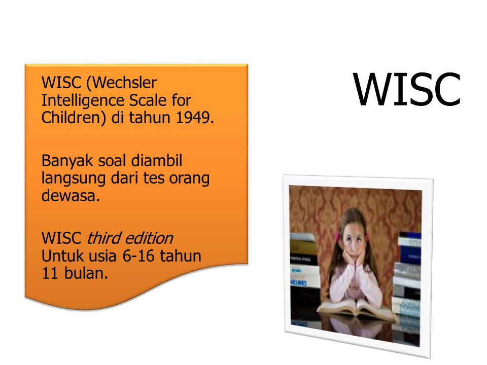 WISC WISC (Wechsler Intelligence Scale for Children) di tahun 1949.