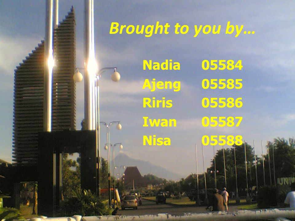 Brought to you by… Nadia 05584 Ajeng 05585 Riris 05586 Iwan 05587