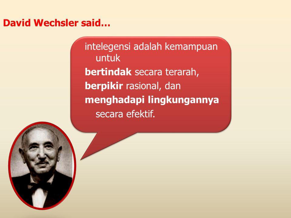 David Wechsler said… intelegensi adalah kemampuan untuk. bertindak secara terarah, berpikir rasional, dan.