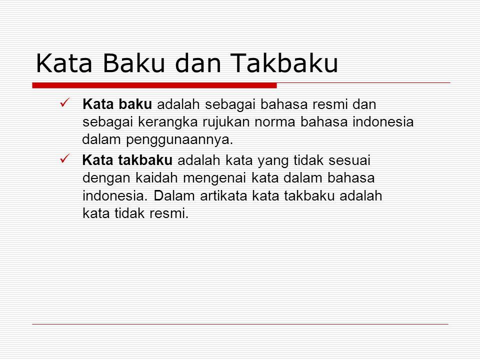 Kata Baku dan Takbaku Kata baku adalah sebagai bahasa resmi dan sebagai kerangka rujukan norma bahasa indonesia dalam penggunaannya.
