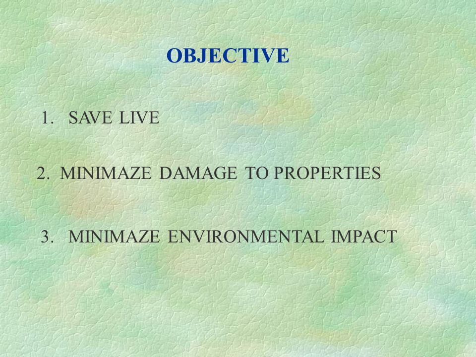 OBJECTIVE 1. SAVE LIVE 2. MINIMAZE DAMAGE TO PROPERTIES