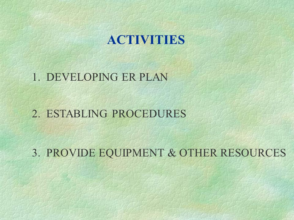 ACTIVITIES 1. DEVELOPING ER PLAN 2. ESTABLING PROCEDURES
