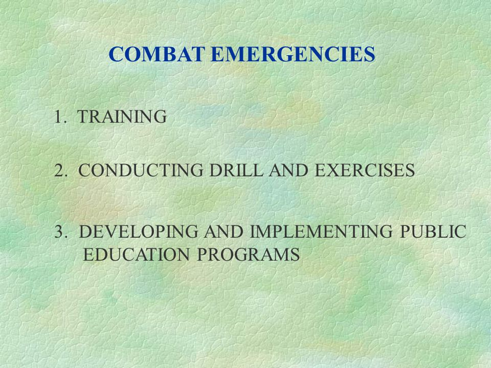 COMBAT EMERGENCIES 1. TRAINING 2. CONDUCTING DRILL AND EXERCISES