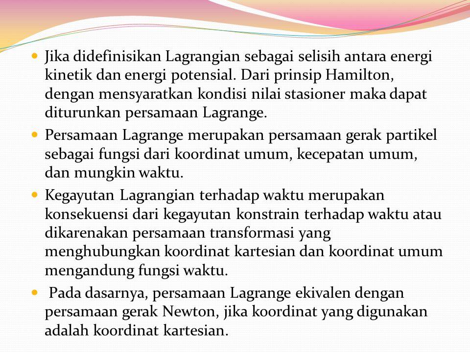Jika didefinisikan Lagrangian sebagai selisih antara energi kinetik dan energi potensial. Dari prinsip Hamilton, dengan mensyaratkan kondisi nilai stasioner maka dapat diturunkan persamaan Lagrange.