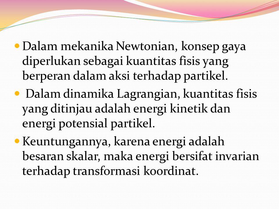 Dalam mekanika Newtonian, konsep gaya diperlukan sebagai kuantitas fisis yang berperan dalam aksi terhadap partikel.