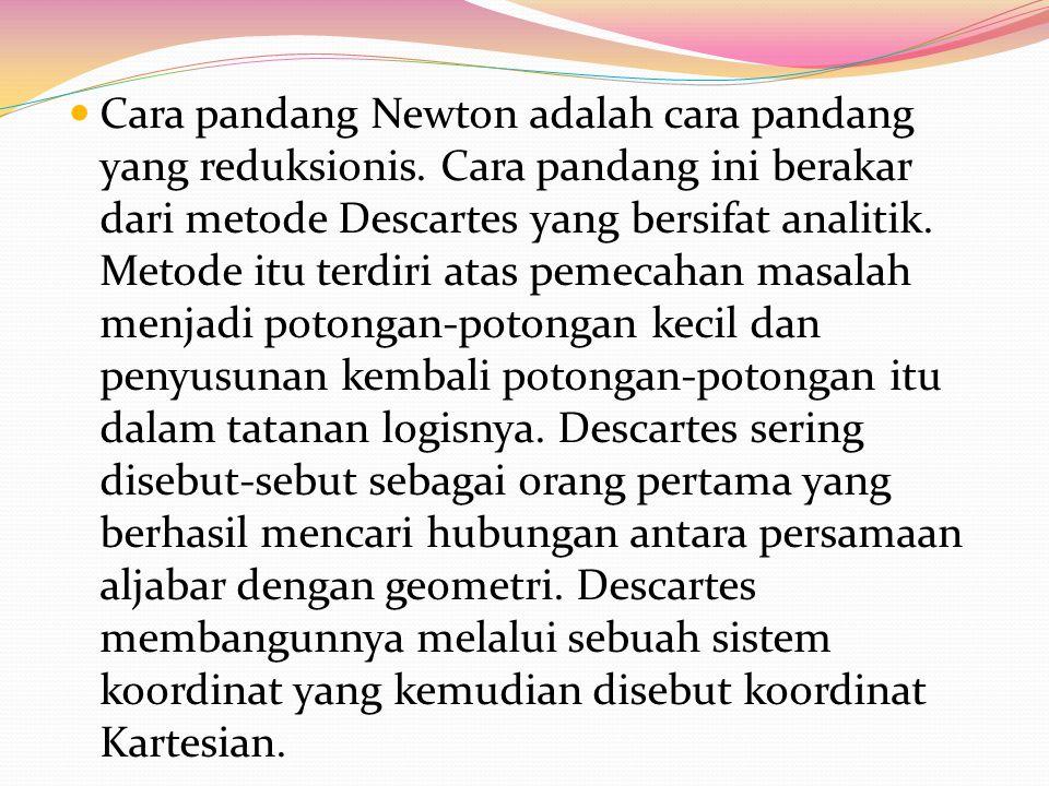 Cara pandang Newton adalah cara pandang yang reduksionis