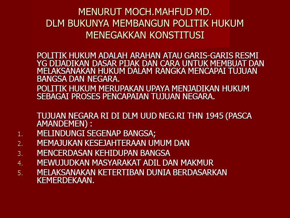 MENURUT MOCH.MAHFUD MD. DLM BUKUNYA MEMBANGUN POLITIK HUKUM MENEGAKKAN KONSTITUSI