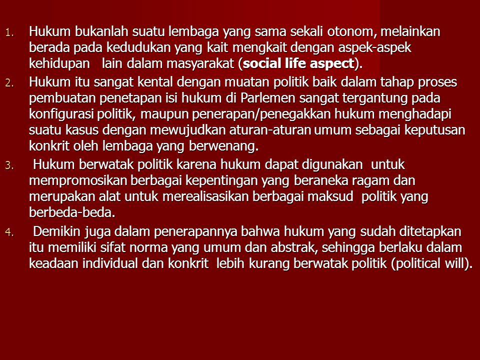 Hukum bukanlah suatu lembaga yang sama sekali otonom, melainkan berada pada kedudukan yang kait mengkait dengan aspek-aspek kehidupan lain dalam masyarakat (social life aspect).