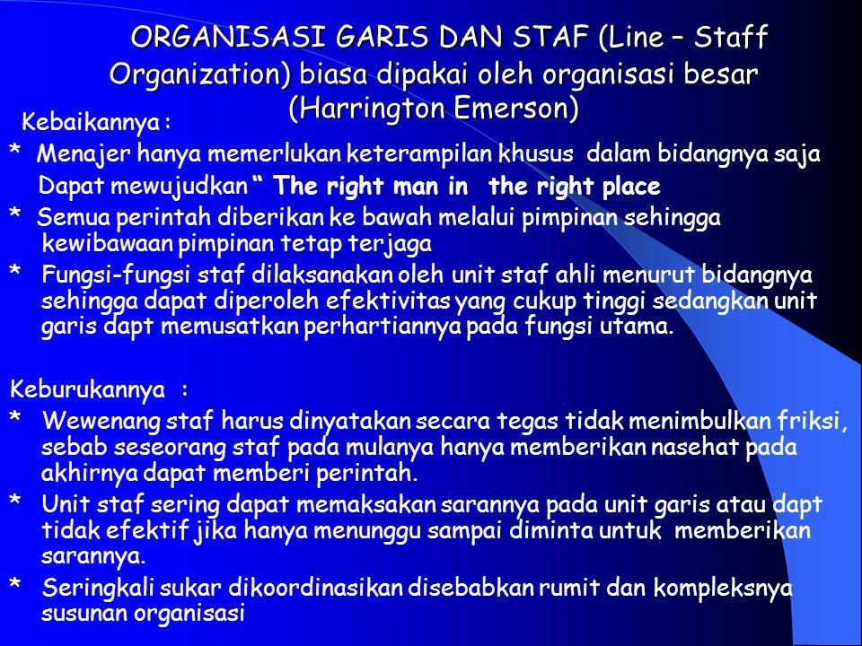 ORGANISASI GARIS DAN STAF (Line – Staff Organization) biasa dipakai oleh organisasi besar (Harrington Emerson)