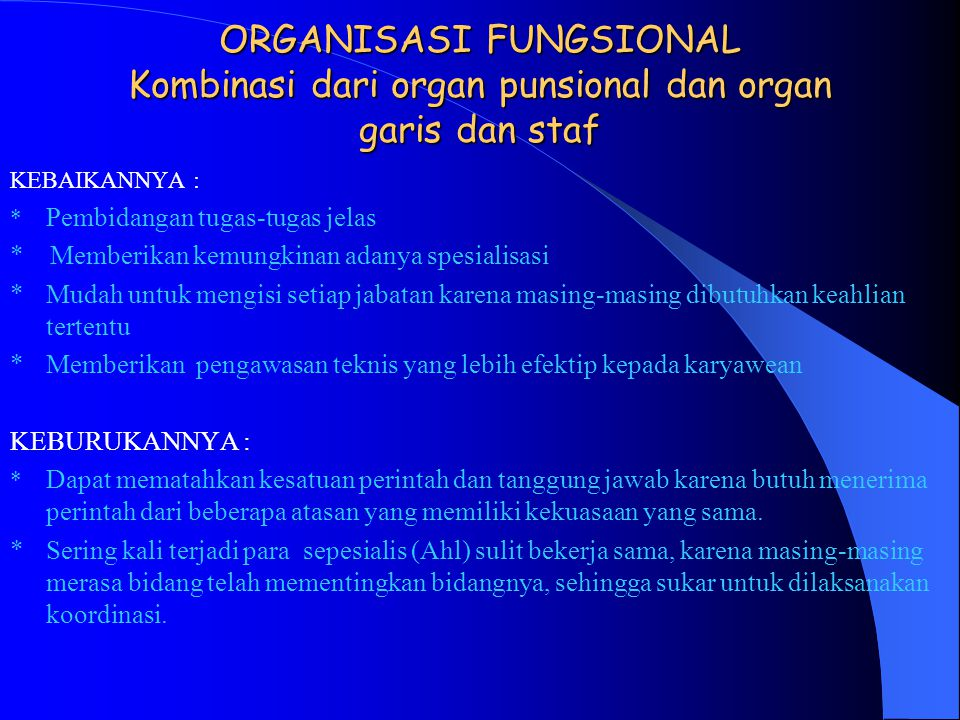 ORGANISASI FUNGSIONAL Kombinasi dari organ punsional dan organ garis dan staf