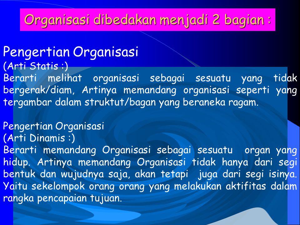 Organisasi dibedakan menjadi 2 bagian :