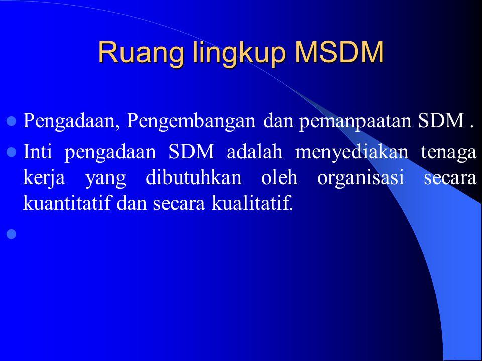 Ruang lingkup MSDM Pengadaan, Pengembangan dan pemanpaatan SDM .