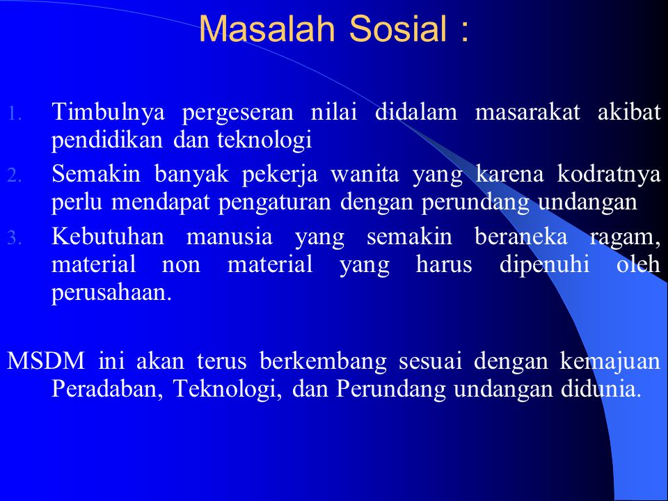 Masalah Sosial : Timbulnya pergeseran nilai didalam masarakat akibat pendidikan dan teknologi.