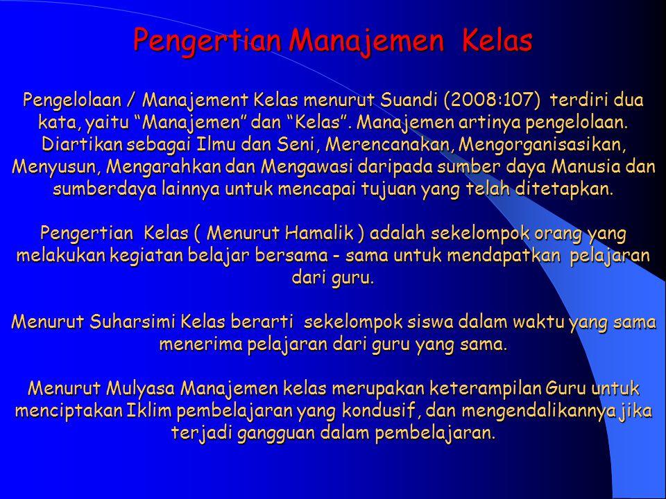 Pengertian Manajemen Kelas Pengelolaan / Manajement Kelas menurut Suandi (2008:107) terdiri dua kata, yaitu Manajemen dan Kelas .