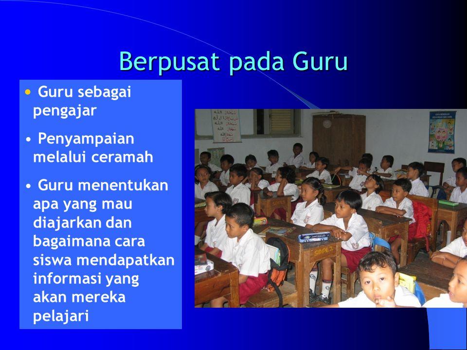 Berpusat pada Guru Guru sebagai pengajar Penyampaian melalui ceramah