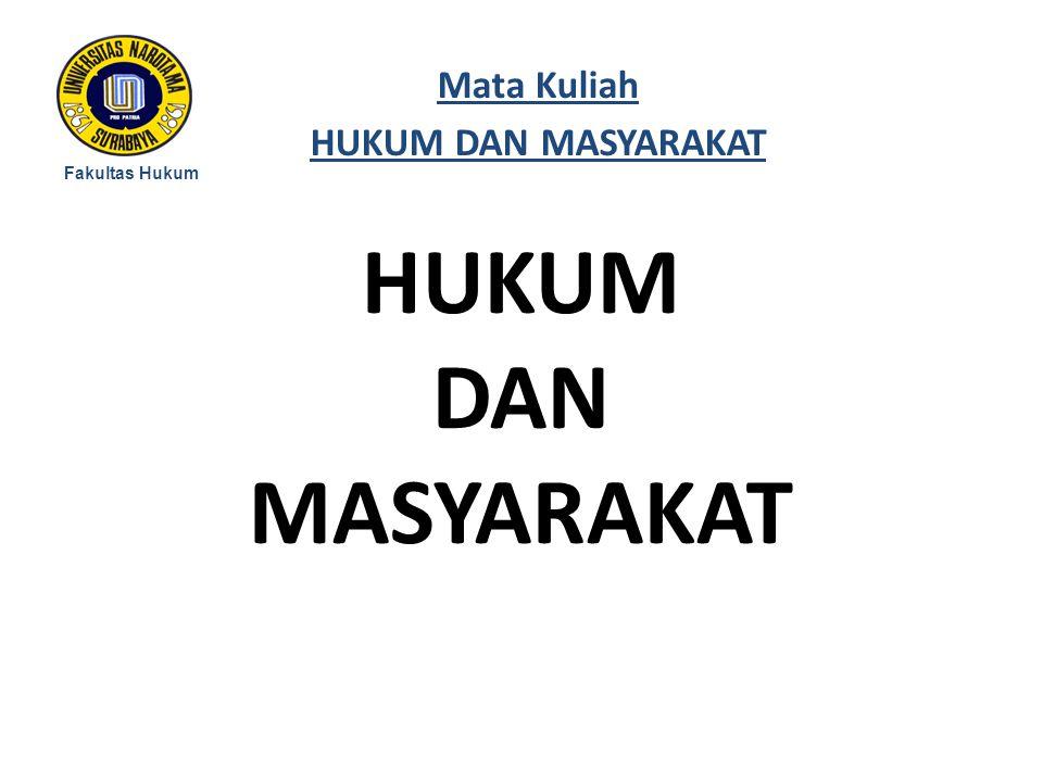 Mata Kuliah HUKUM DAN MASYARAKAT Fakultas Hukum HUKUM DAN MASYARAKAT