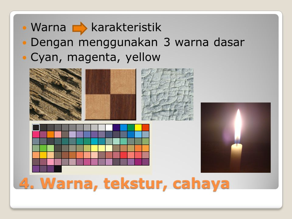 4. Warna, tekstur, cahaya Warna karakteristik