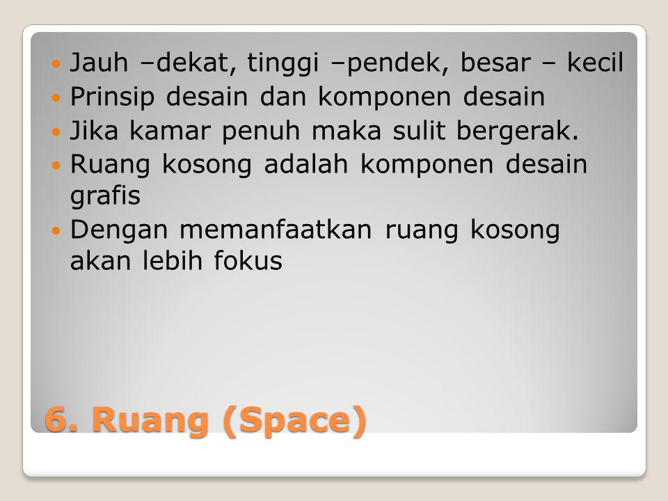 6. Ruang (Space) Jauh –dekat, tinggi –pendek, besar – kecil
