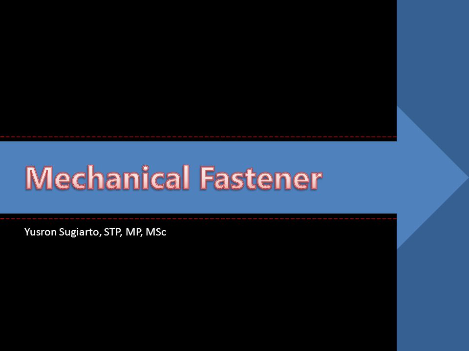 Mechanical Fastener Yusron Sugiarto, STP, MP, MSc