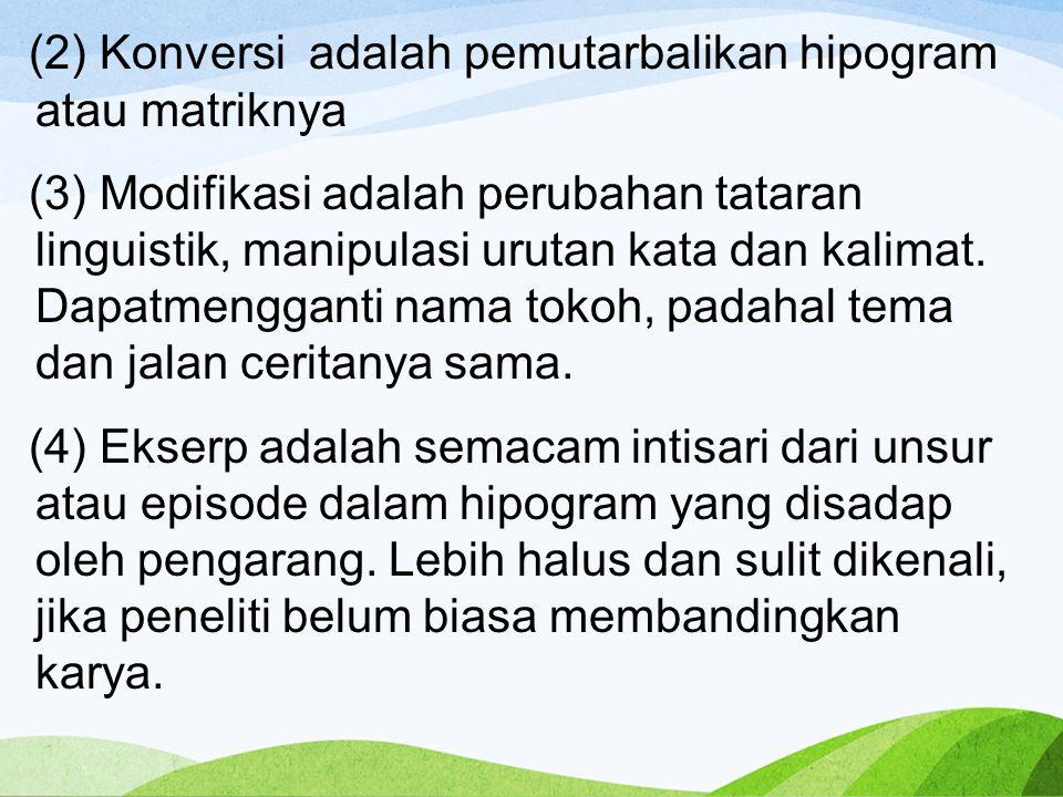 (2) Konversi adalah pemutarbalikan hipogram atau matriknya (3) Modifikasi adalah perubahan tataran linguistik, manipulasi urutan kata dan kalimat.