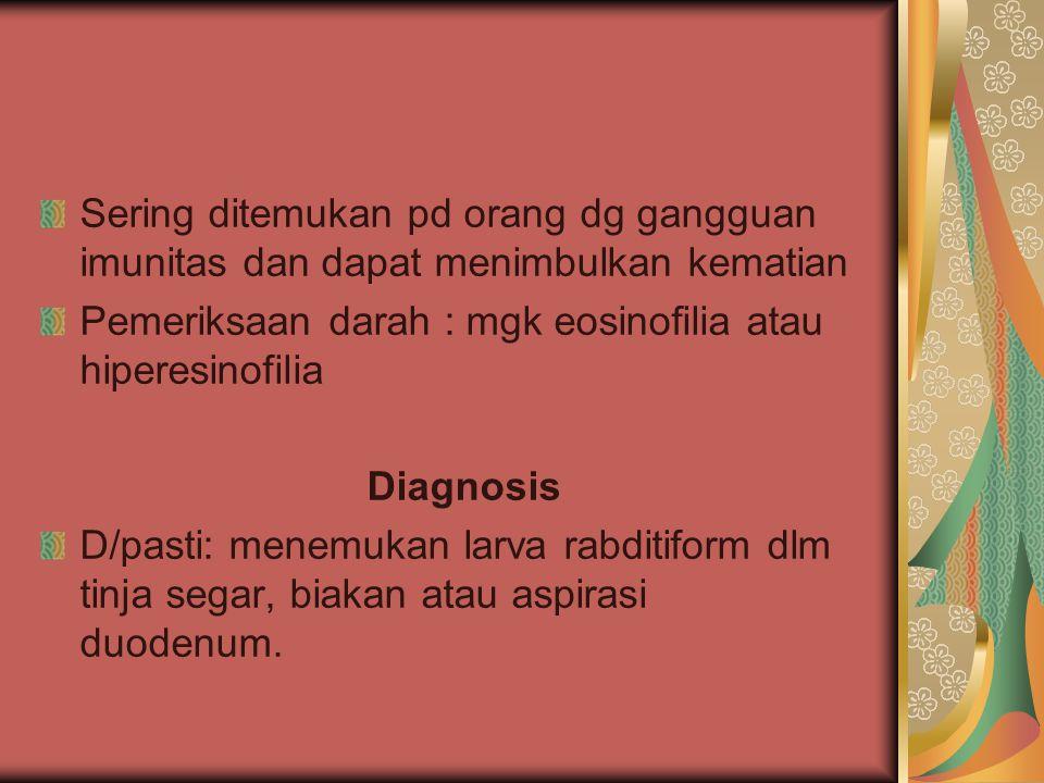 Sering ditemukan pd orang dg gangguan imunitas dan dapat menimbulkan kematian