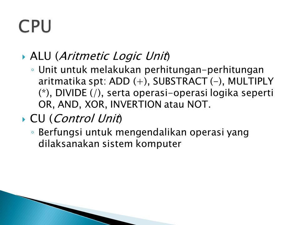CPU ALU (Aritmetic Logic Unit) CU (Control Unit)
