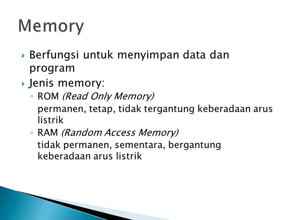 Memory Berfungsi untuk menyimpan data dan program Jenis memory: