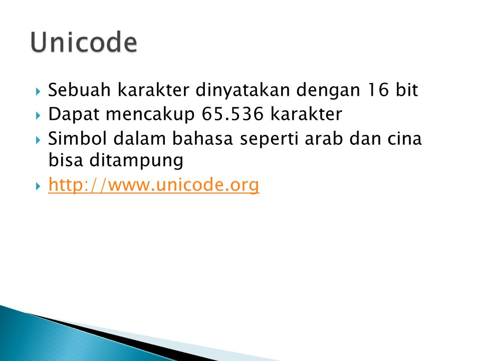 Unicode Sebuah karakter dinyatakan dengan 16 bit