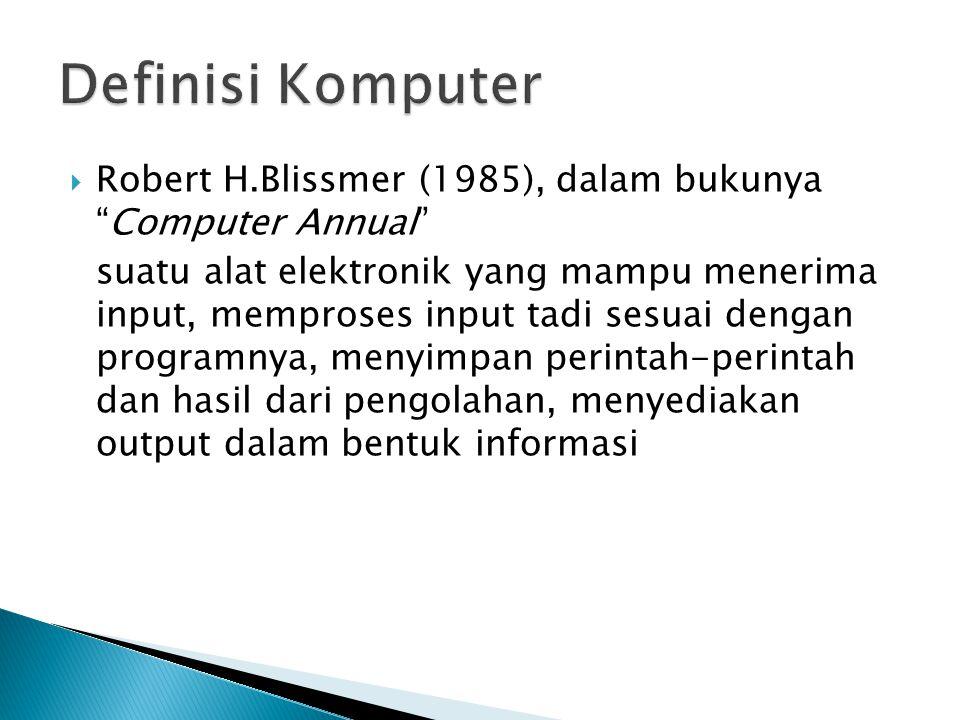 Definisi Komputer Robert H.Blissmer (1985), dalam bukunya Computer Annual