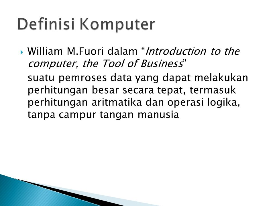 Definisi Komputer William M.Fuori dalam Introduction to the computer, the Tool of Business