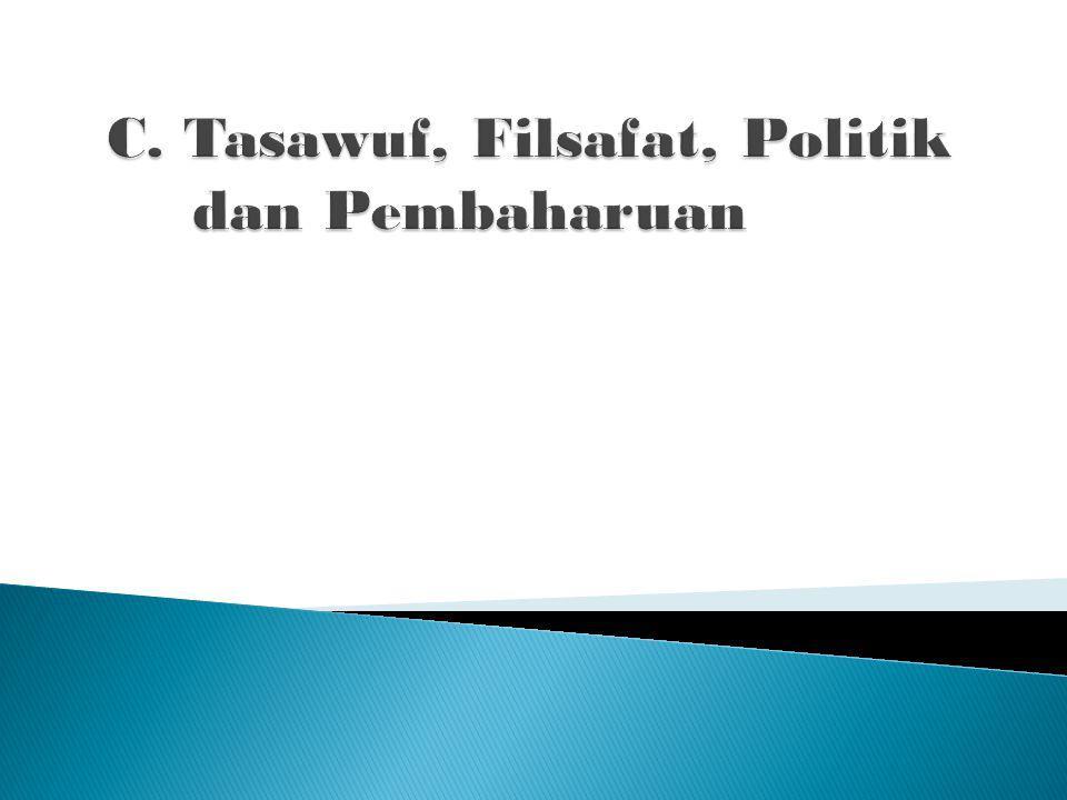 C. Tasawuf, Filsafat, Politik dan Pembaharuan
