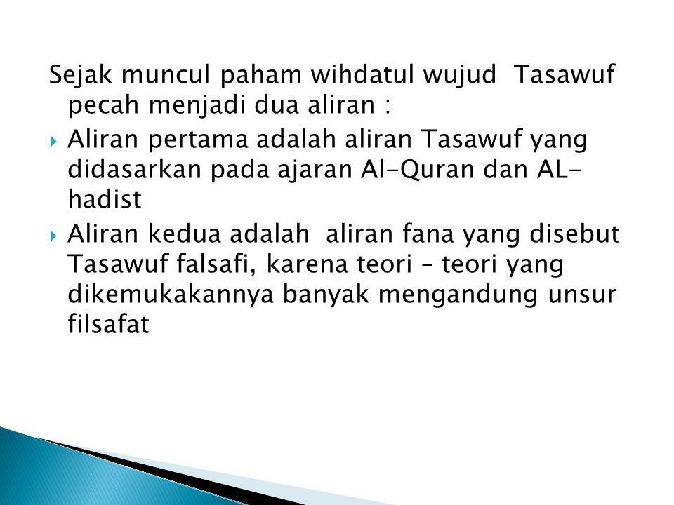 Sejak muncul paham wihdatul wujud Tasawuf pecah menjadi dua aliran :