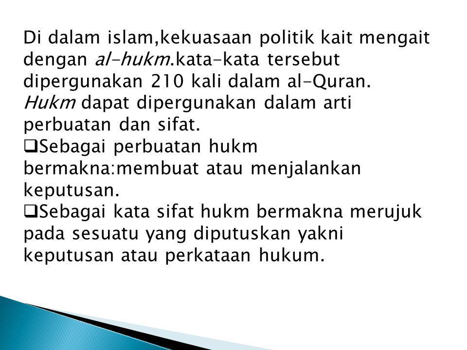 Di dalam islam,kekuasaan politik kait mengait dengan al-hukm