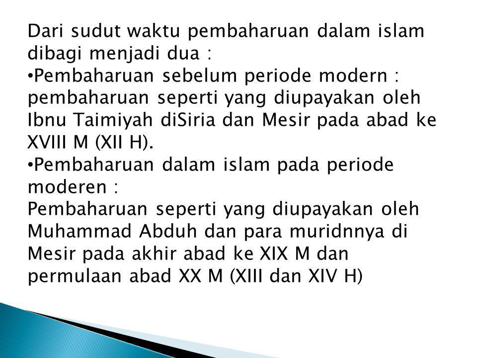 Dari sudut waktu pembaharuan dalam islam dibagi menjadi dua :