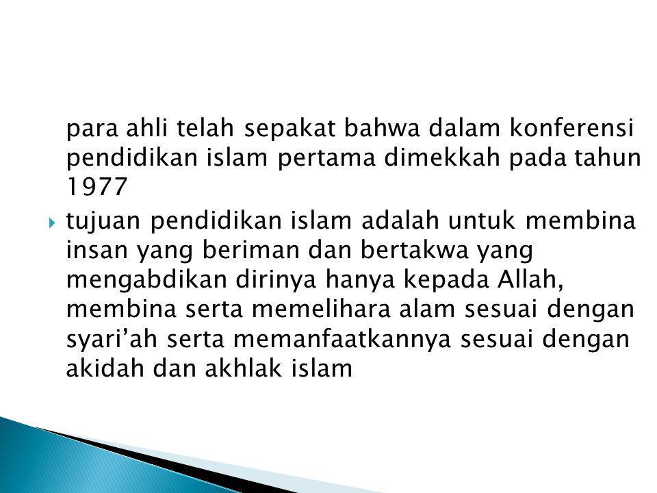 para ahli telah sepakat bahwa dalam konferensi pendidikan islam pertama dimekkah pada tahun 1977