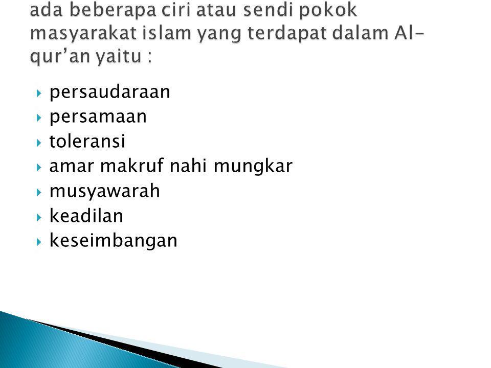 ada beberapa ciri atau sendi pokok masyarakat islam yang terdapat dalam Al-qur'an yaitu :