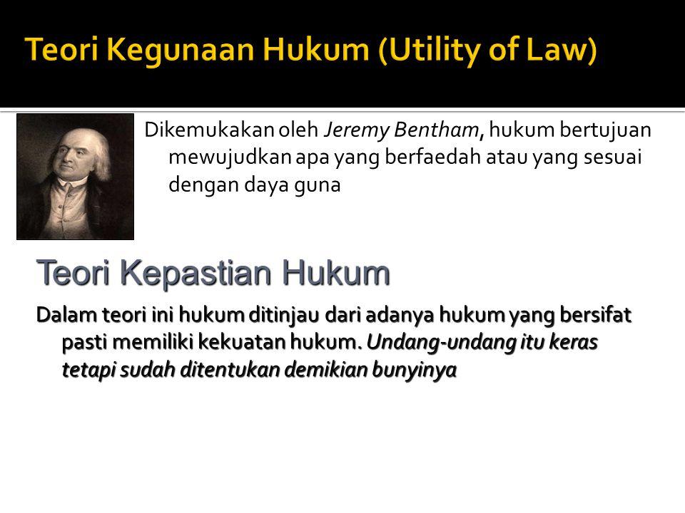 Teori Kegunaan Hukum (Utility of Law)