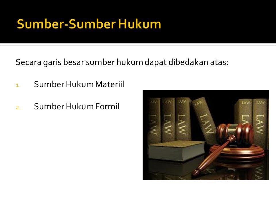 Sumber-Sumber Hukum Secara garis besar sumber hukum dapat dibedakan atas: Sumber Hukum Materiil.