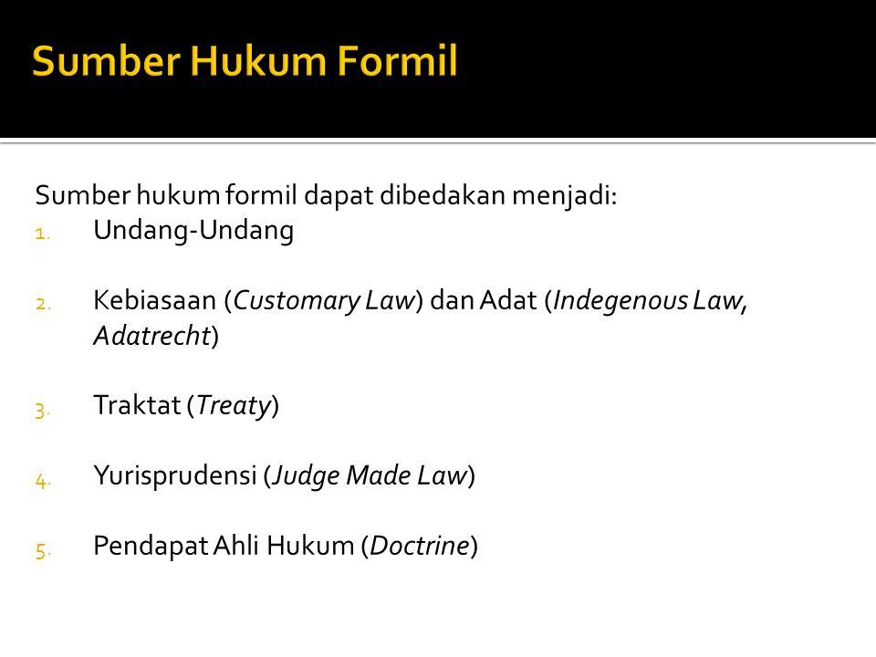 Sumber Hukum Formil Sumber hukum formil dapat dibedakan menjadi: