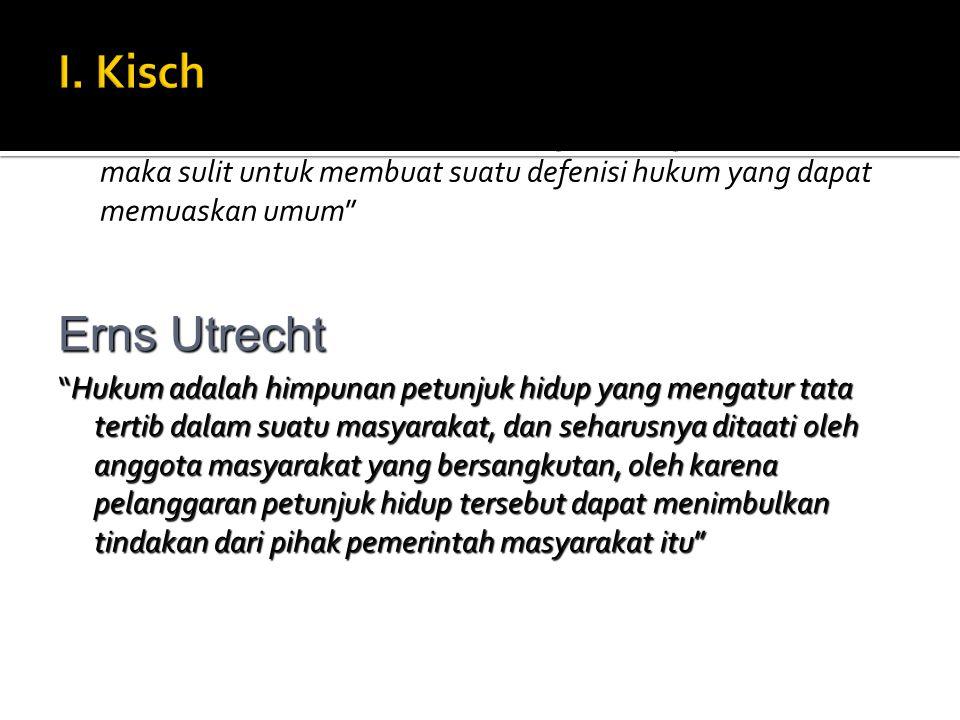 I. Kisch Oleh karena hukum tidak dapat ditangkap dengan panca indera, maka sulit untuk membuat suatu defenisi hukum yang dapat memuaskan umum