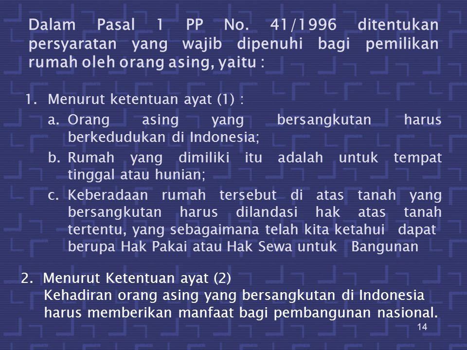 Dalam Pasal 1 PP No. 41/1996 ditentukan persyaratan yang wajib dipenuhi bagi pemilikan rumah oleh orang asing, yaitu :