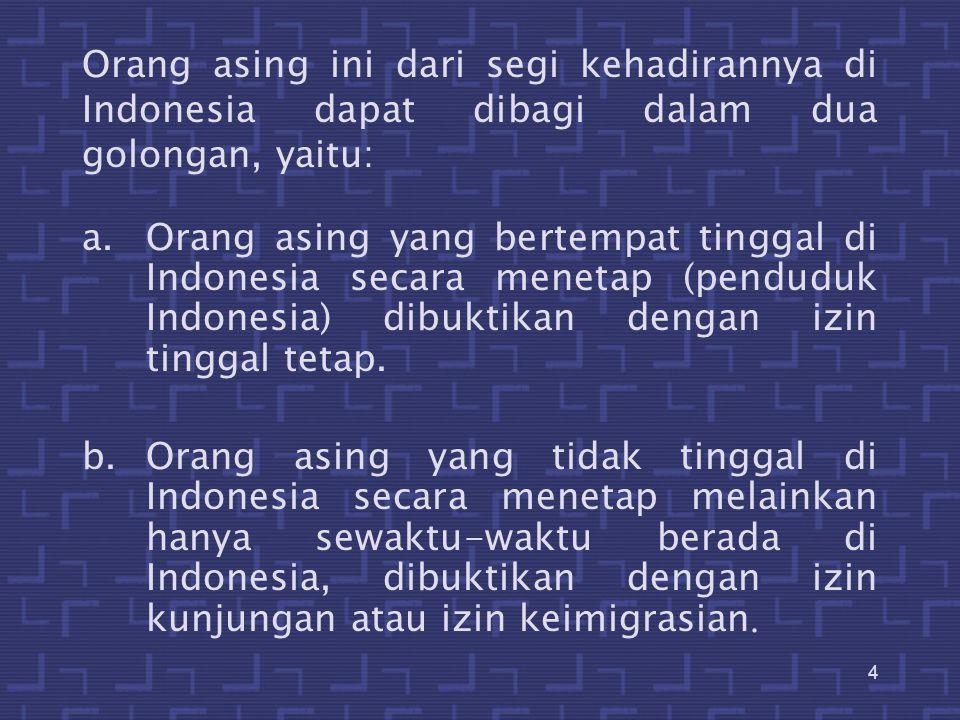 Orang asing ini dari segi kehadirannya di Indonesia dapat dibagi dalam dua golongan, yaitu: