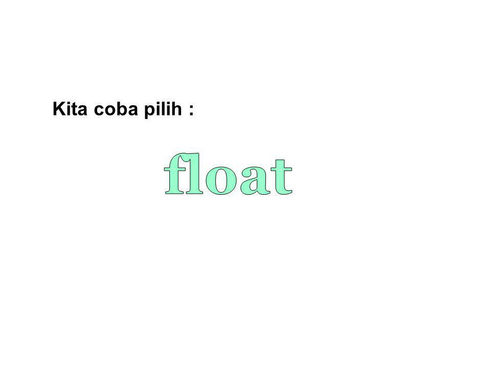 Kita coba pilih : float