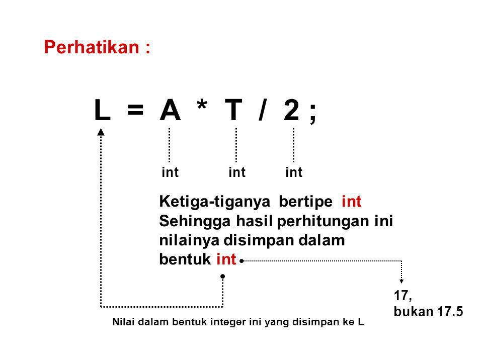 L = A * T / 2 ; Perhatikan : Ketiga-tiganya bertipe int