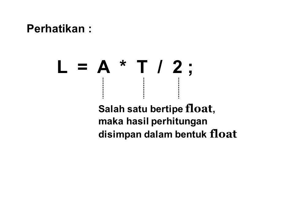 L = A * T / 2 ; Perhatikan : Salah satu bertipe float,